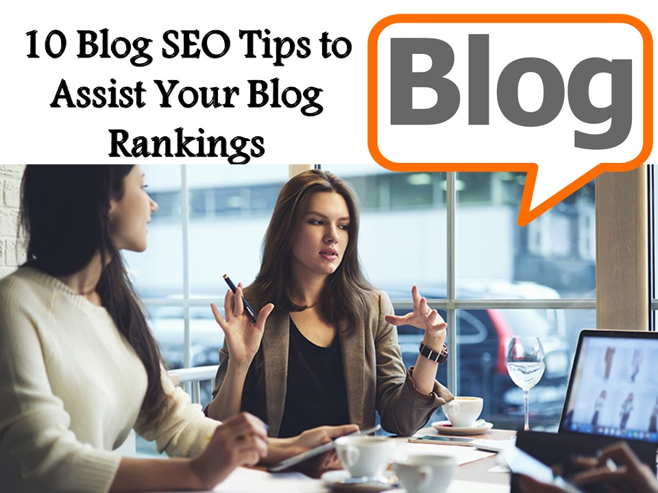 10 Blog SEO Tips to Assist Your Blog Rankings