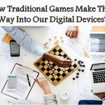 How Traditional Games Make Their Way Into Our Digital Devices?