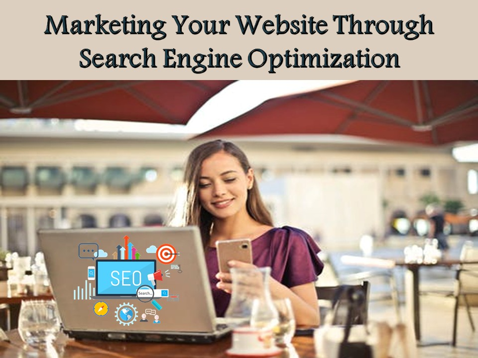 Marketing Your Website Through Search Engine Optimization