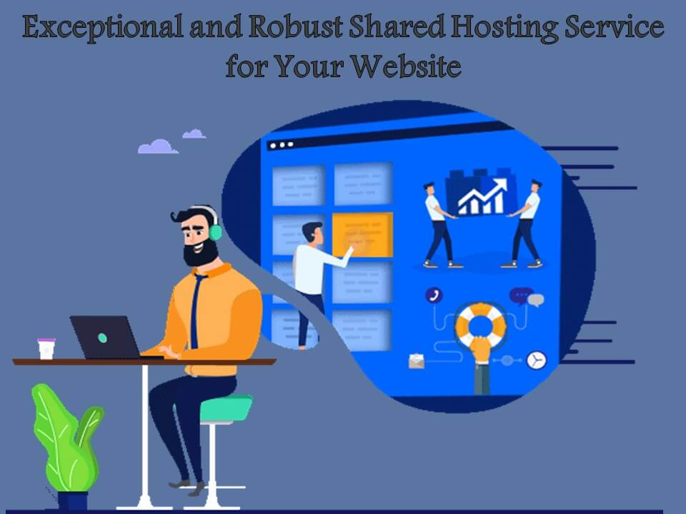Exceptional and Robust Shared Hosting Service for Your Website