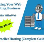 Starting Your Web Hosting Business With MilesWeb Reseller Hosting(Complete Guide)