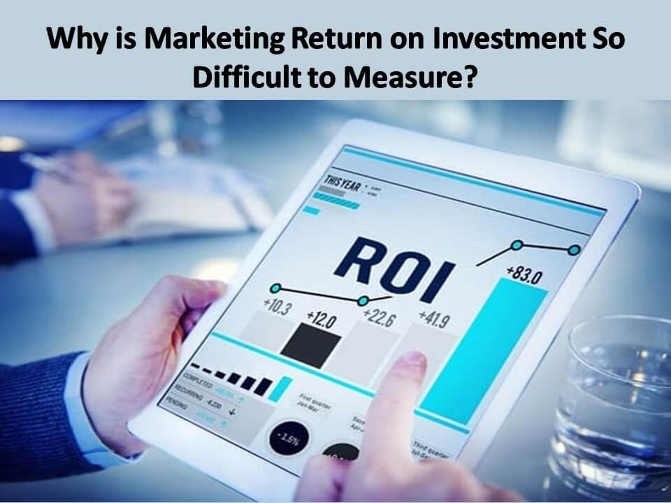 Why is Marketing Return on Investment So Difficult to Measure