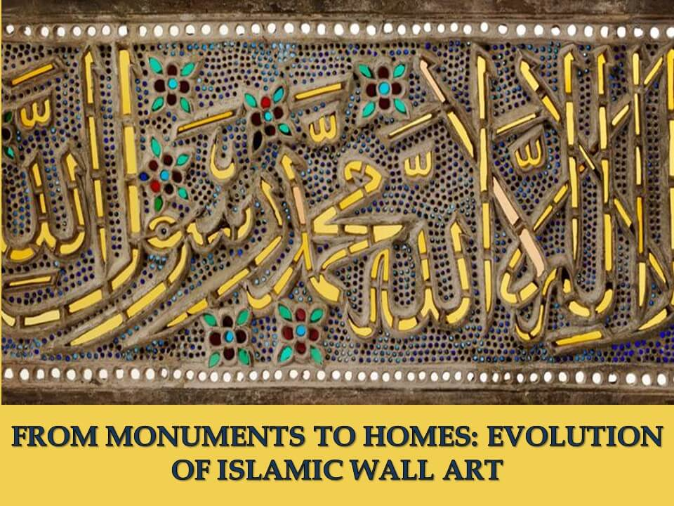 FROM MONUMENTS TO HOMES EVOLUTION OF ISLAMIC WALL ART