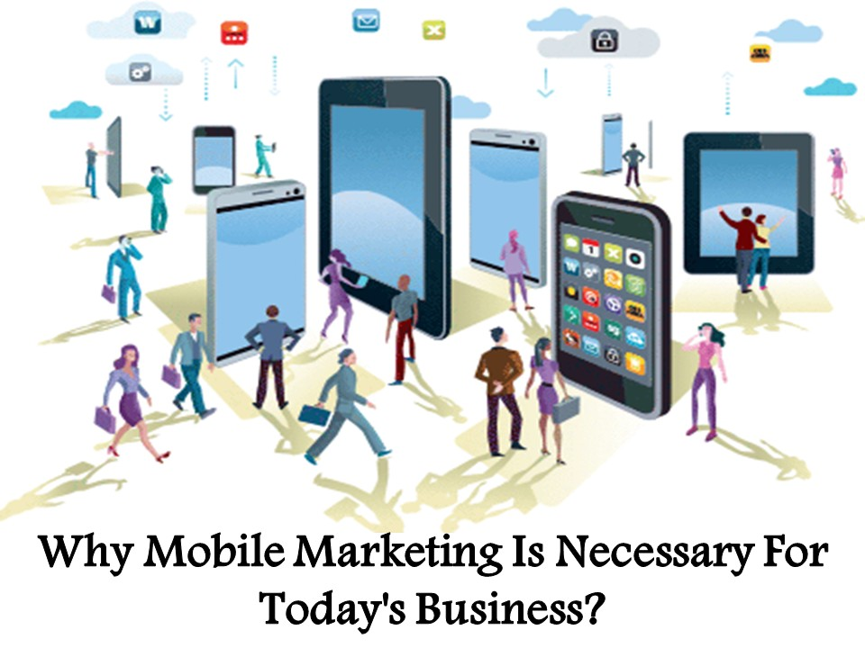 Why Mobile Marketing Is Necessary For Today's Business?
