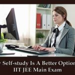 Why Self-study Is A Better Option For IIT JEE Main Exam