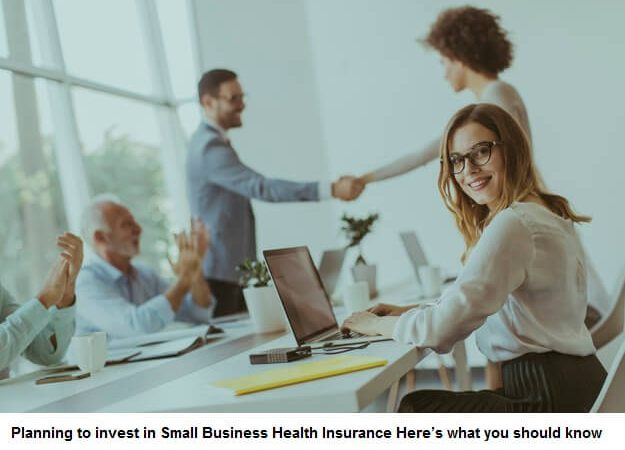 Planning to invest in Small Business Health Insurance? Here's what you should know